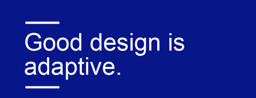 Good design is adaptive